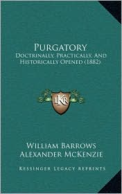 Purgatory: Doctrinally, Practically, And Historically Opened (1882) - William Barrows, Alexander McKenzie (Introduction)