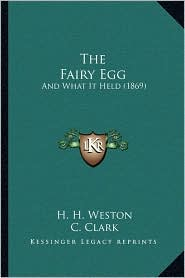 The Fairy Egg: And What It Held (1869) - H. H. Weston, C. Clark, Lucy Gibbons (Illustrator)