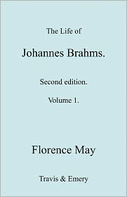 The Life of Johannes Brahms. Revised, Second Edition. (Volume 1). - Florence May, Noted by Travis & . Emery