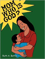 Mom, Who Is God? - Ruth A. Battle