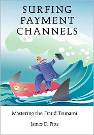Surfing Payment Channels, Mastering The Fraud Tsunami - James D. Pitts