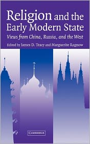 Religion and the Early Modern State: Views from China, Russia, and the West - James D. Tracy (Editor), Marguerite Ragnow (Editor)