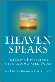 Heaven Speaks: Intimate Interviews with Illuminated Souls - Carla Flack, Pamela Bloom