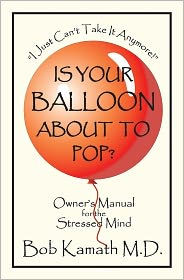 Is Your Balloon about to Pop?: Owner's Manual for the Stressed Mind - Bob Kamath