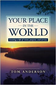 Your Place in the World: Creating a Life of Vision, Purpose, and Service.