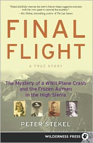 Final Flight: The Mystery of a WW II Plane Crash and the Frozen Airmen in the High Sierra - Peter Stekel