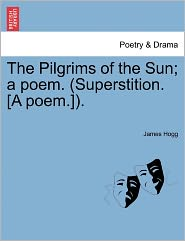 The Pilgrims Of The Sun; A Poem. (Superstition. [A Poem.]). - James Hogg
