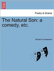 The Natural Son: A Comedy, Etc.