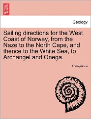 Sailing directions for the West Coast of Norway, from the Naze to the North Cape, and thence to the White Sea, to Archangel and Onega. - Anonymous