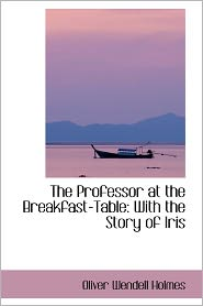 The Professor At The Breakfast-Table - Oliver Wendell Holmes