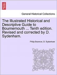 The Illustrated Historical And Descriptive Guide To Bournemouth. Tenth Edition. Revised And Corrected By D. Sydenham. - Philip Brannon, D. Sydenham