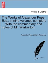 The Works Of Alexander Pope, Esq, In Nine Volumes Complete. With The Commentary And Notes Of Mr. Warburton. - Alexander Pope, William Warburton