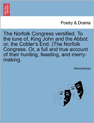 The Norfolk Congress versified. To the tune of, King John and the Abbot: or, the Cobler's End. (The Norfolk Congress. Or, a full and true account of their hunting, feasting, and merry-making.