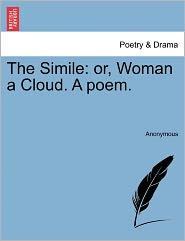 The Simile: or, Woman a Cloud. A poem. - Anonymous