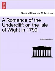 A Romance Of The Undercliff; Or, The Isle Of Wight In 1799. - Emma Marshall