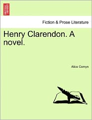 Henry Clarendon. A Novel. - Alice Comyn
