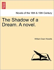 The Shadow Of A Dream. A Novel. - William Dean Howells