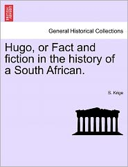Hugo, Or Fact And Fiction In The History Of A South African. - S. Krige