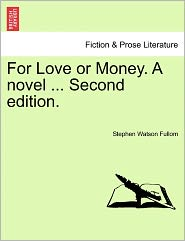 For Love Or Money. A Novel ... Second Edition. - Stephen Watson Fullom