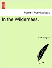 In The Wilderness. - Emily Sergeant