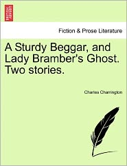 A Sturdy Beggar, And Lady Bramber's Ghost. Two Stories. - Charles Charrington