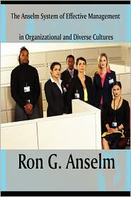 The Anselm System Of Effective Management In Organizational And Diverse Cultures - Ron G. Anselm