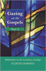 Gazing On The Gospels Year A - Meditations On The Lectionary Readings - Judith Dimond