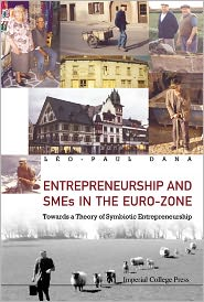 Entrepreneurship and Smes in the Euro-Zone: Towards a Theory of Symbiotic Entrepreneurship - Leo-Paul Dana