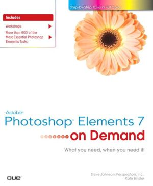 Adobe Photoshop Elements 7 on Demand - Steve Johnson, Perspection Inc., Kate Binder