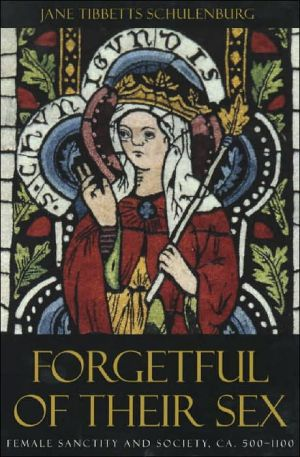 Forgetful of Their Sex: Female Sanctity and Society, Ca. 500-1100 - Jane Tibbetts Schulenburg