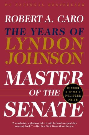 Master of the Senate: The Years of Lyndon Johnson, Volume 3 - Robert A. Caro