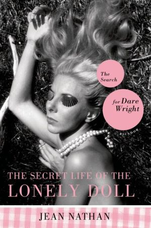 Secret Life of the Lonely Doll: The Search for Dare Wright - Jean Nathan
