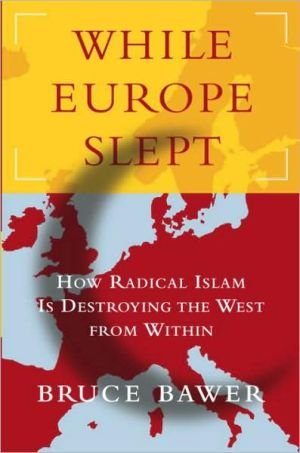 While Europe Slept: How Radical Islam Is Destroying the West from Within - Bruce Bawer