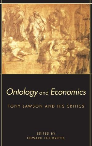 Ontology and Economics: Tony Lawson and His Critics