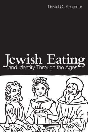 Jewish Eating and Identity Through the Ages - David C Kraemer