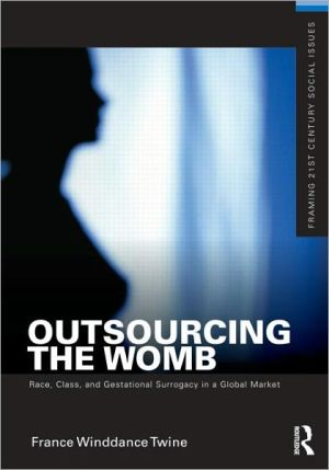 Outsourcing the Womb: Race, Class and Gestational Surrogacy in a Global Market - France Winddance Twine