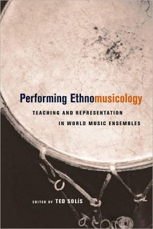 Performing Ethnomusicology: Teaching and Representation in World Music Ensembles - Ted Solis (Editor)
