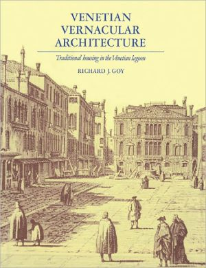 Venetian Vernacular Architecture: Traditional Housing in the Venetian Lagoon - Richard J. Goy
