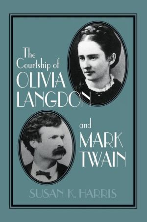 The Courtship of Olivia Langdon and Mark Twain - Susan K. Harris, Albert Gelpi (Editor), Ross Posnock (Editor)
