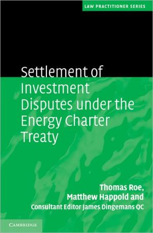 Settlement of Investment Disputes under the Energy Charter Treaty - Thomas Roe, Matthew Happold