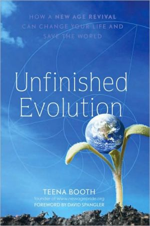Unfinished Evolution: How A New Age Revival Can Change Your Life and Save the World - Teena Booth, Foreword by David Spangler