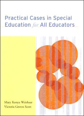 Practical Cases in Special Education for All Educators - Mary Konya Weishaar, Victoria Joan Groves Scott