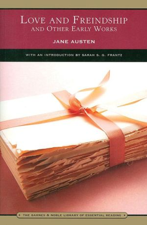 Love and Freindship and Other Early Works (Barnes & Noble Library of Essential Reading) - Jane Austen, Sarah S.G. Frantz (Introduction)
