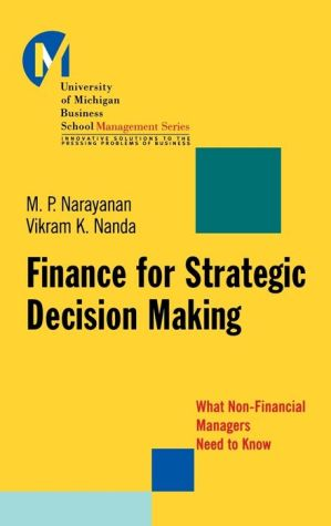 Finance for Strategic Decision-Making: What Non-Financial Managers Need to Know - M.P. Narayanan, Vikram K. Nanda