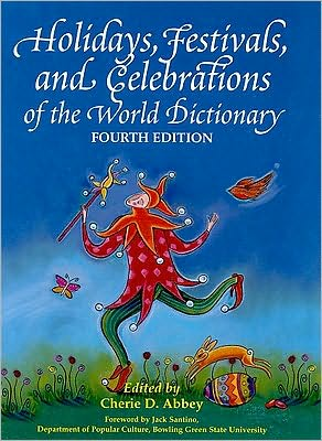 Holidays, Festivals and Celebrations of the World Dictionary: Detailing More Than 3,000 Observances from All 50 States and More Than 100 Nations, A Compendious Reference Guide to Popular, Ethnic, Religious, National, and Ancient Holidays, Festivals, Cele