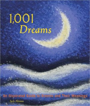 1,001 Dreams: An Illustrated Guide to Dreams and Their Meanings