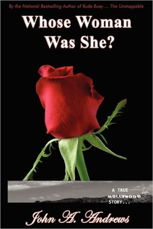 Whose Woman Was She? A True Hollywood Story - John A. Andrews