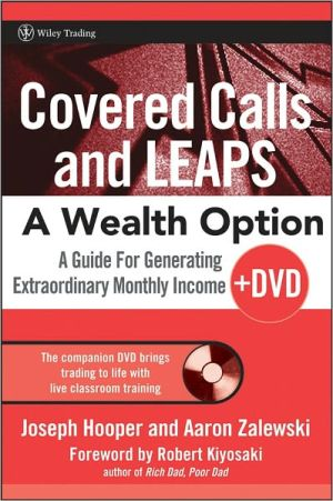 Covered Calls and LEAPS - A Wealth Option: A Guide for Generating Extraordinary Monthly Income - Joseph R. Hooper, Aaron R. Zalewski, Foreword by Robert Kiyosaki
