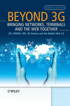 Beyond 3G - Bringing Networks, Terminals and the Web Together: LTE, WiMAX, IMS, 4G Devices and the Mobile Web 2.0 - Martin Sauter