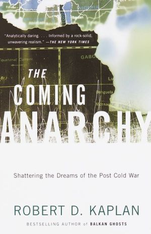 Coming Anarchy: Shattering the Dreams of the Post Cold War - Robert D. Kaplan